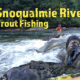 Snoqualmie River Trout Fishing